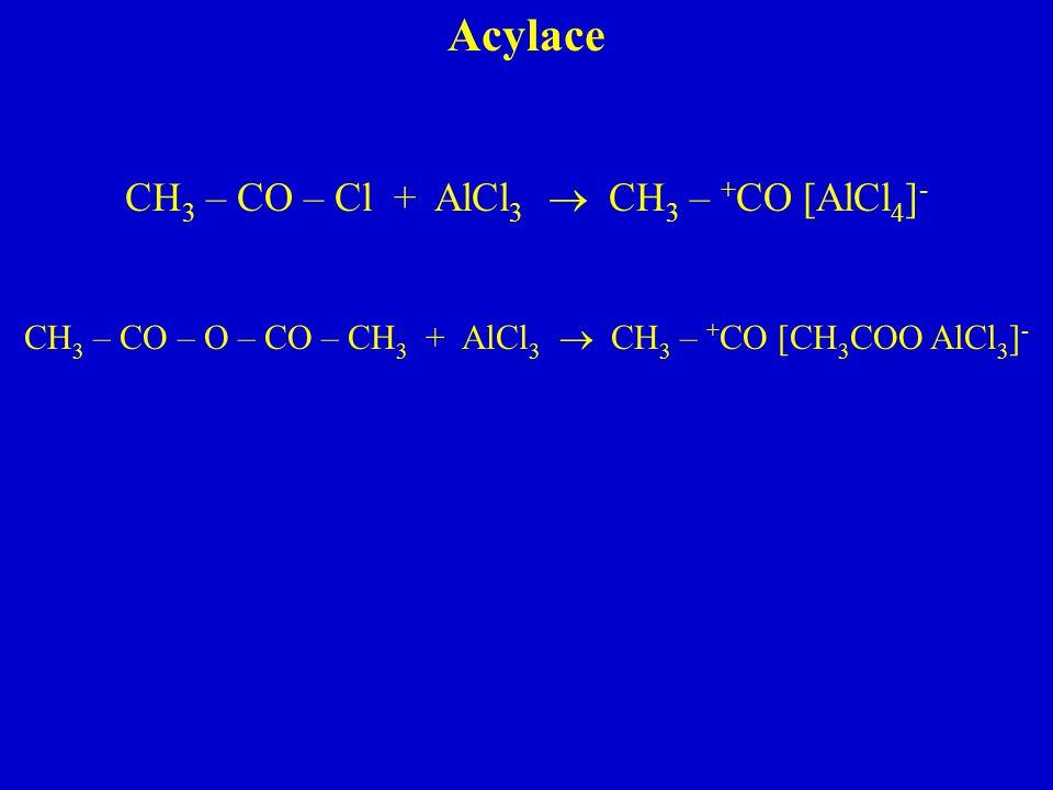 Acylace CH3 – CO – Cl + AlCl3  CH3 – +CO [AlCl4]-